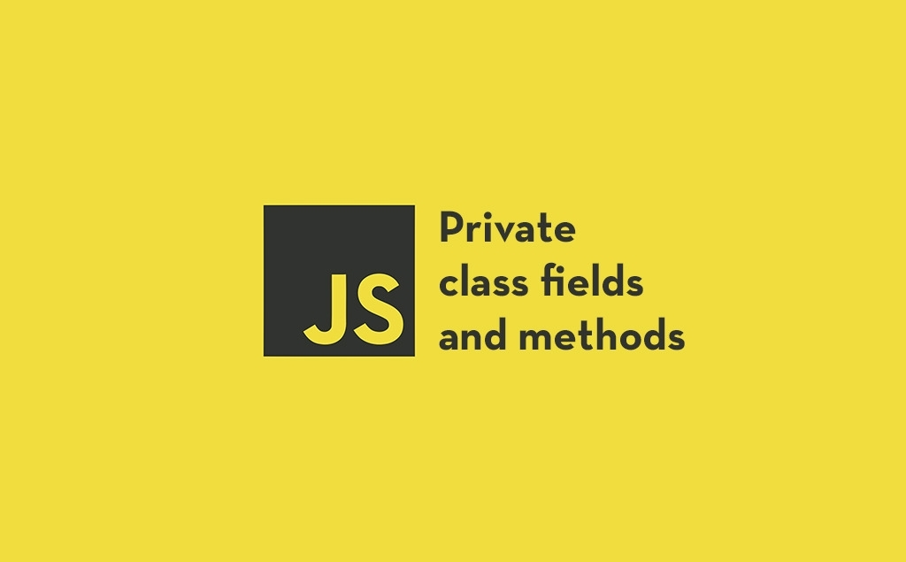Private Class Fields and Methods in JavaScript Classes