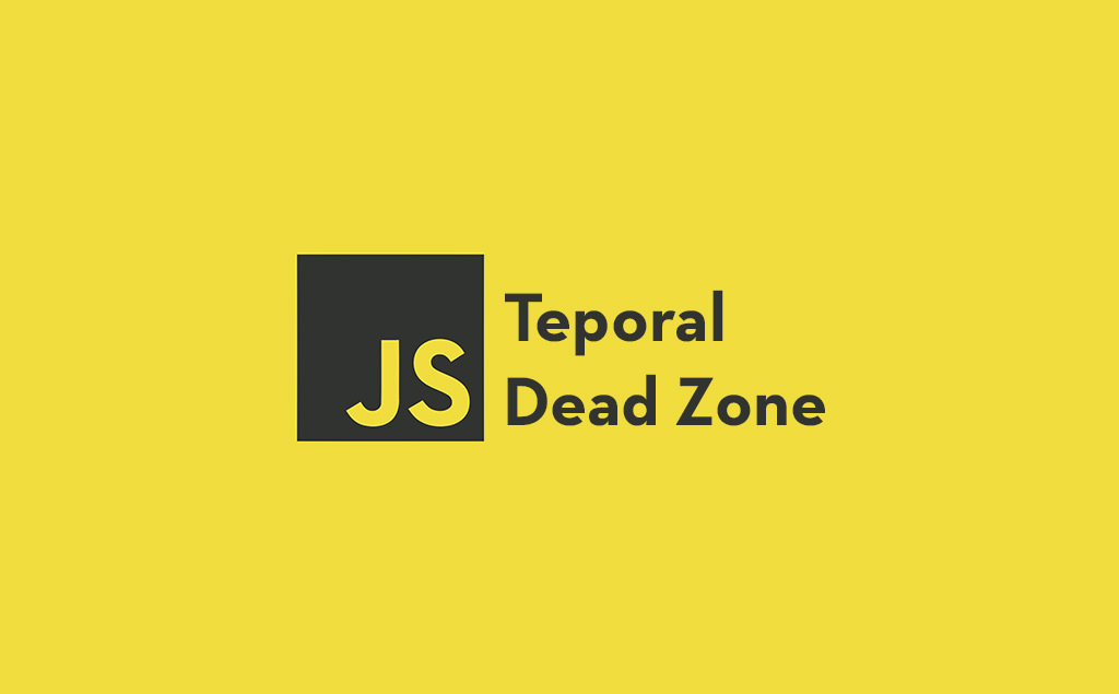 Temporal Dead Zone in JavaScript Explained (TDZ)