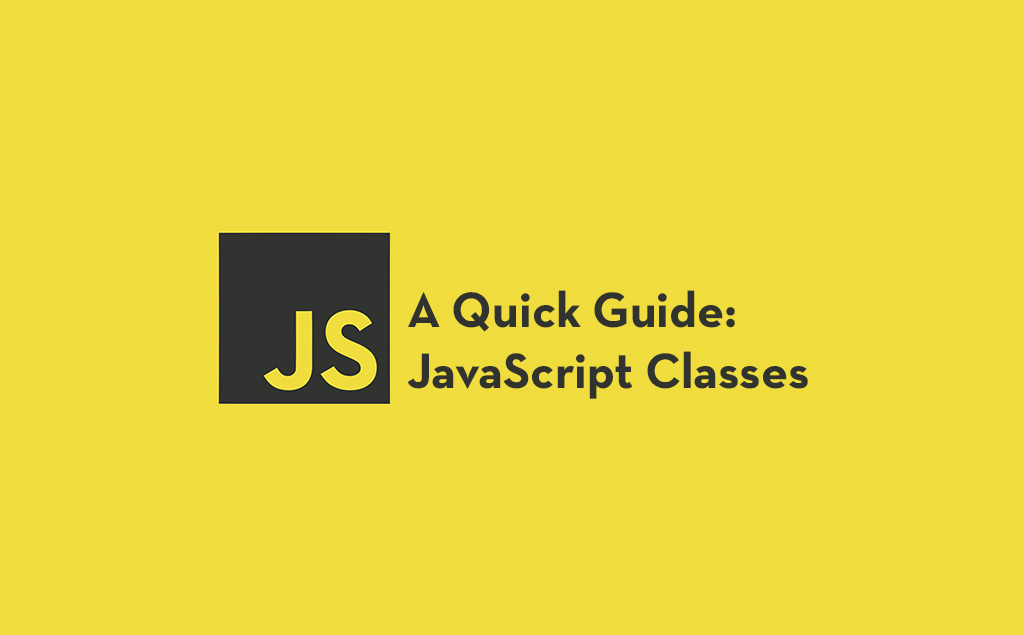 A Quick Guide to Get Started with JavaScript Classes