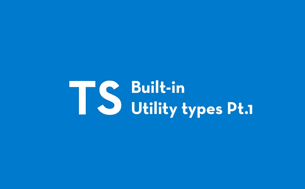 Getting Started With TypeScript Built-in Utility Types Part 1